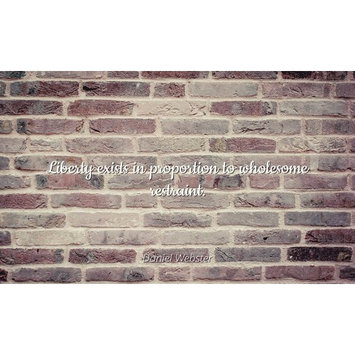Daniel Webster - Famous Quotes Laminated POSTER PRINT 24x20 - Liberty exists in proportion to wholesome restraint.