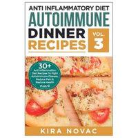 Createspace Publishing Anti Inflammatory Diet: Autoimmune Dinner Recipes: 30+ Anti Inflammation Diet Recipes To Fight Autoimmune Disease, Reduce Pain & Restore Health