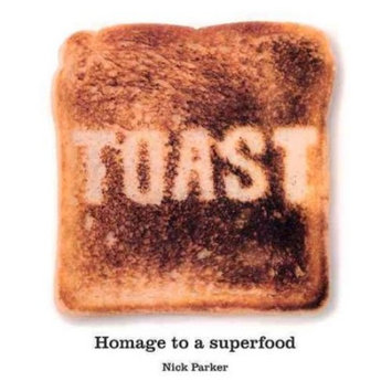 Toast : Homage to a Superfood