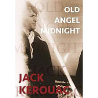 Jack Kerouac; Ann Charters; Michael McClure Old Angel Midnight