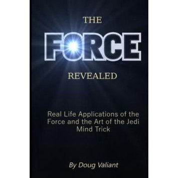 Createspace Publishing The Force Revealed: Real Life Applications of the Force and the Art of the Jedi Mind Trick