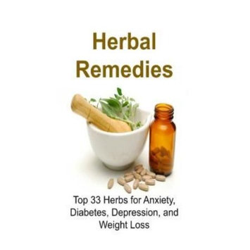 Createspace Publishing Herbal Remedies: Top 33 Herbs for Anxiety, Diabetes, Depression, and Weight Loss: Herbal Remedies, Herbal Remedies Book, Herbal Remedies Guide, Herbal Remedies Recipes, Natural Remedies