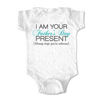 I am your Father's Day Present - wallsparks cute & funny Brand - baby one piece bodysuit - Great baby shower gift!