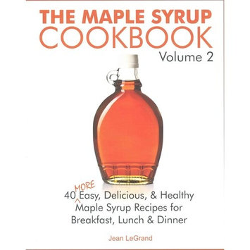 The Maple Syrup Cookbook: 40 More Easy, Delicious & Healthy Maple Syrup Recipes for Breakfast Lunch & Dinner