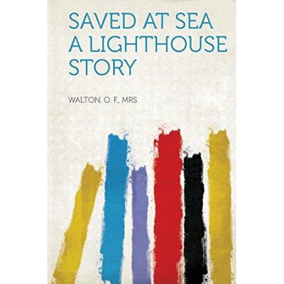 Hardpress Publishing Saved at Sea A Lighthouse Story