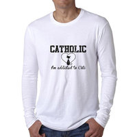Catholic I'm Addicited To Cats - Hilarious Pet Cat Lover Men's Long Sleeve T-Shirt