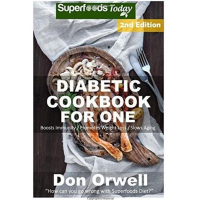 Createspace Publishing Diabetic Cookbook For One: Over 200 Diabetes Type-2 Quick & Easy Gluten Free Low Cholesterol Whole Foods Recipes full of Antioxidants & Phytochemicals