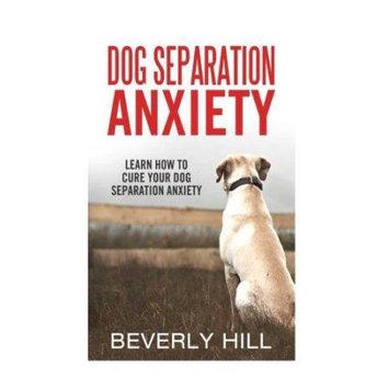 Createspace Publishing Dog Separation Anxiety: Learn How to Cure Your Dog Separation Anxiety