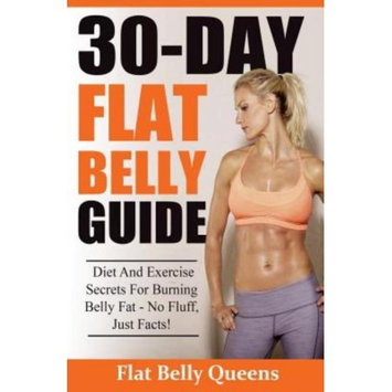 Createspace Publishing 30-Day Flat Belly Guide: Diet and Exercise Secrets For Burning Belly Fat Fast - No Fluff, Just Facts!