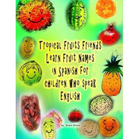 Createspace Publishing Tropical Fruits Friends Learn Fruit Names in Spanish for children who speak English