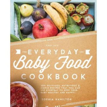 Lasselle Press Limited Everyday Baby Food Cookbook: 200 Delicious, Nutritious and Simple Baby Food Recipes That You Can Use Everyday To Keep Your Littl