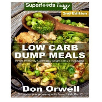 Createspace Publishing Low Carb Dump Meals: Over 90+ Low Carb Slow Cooker Meals, Dump Dinners Recipes, Quick & Easy Cooking Recipes, Antioxidants & Phytochemicals, Soups Stews and Chilis, Slow Cooker Recipes