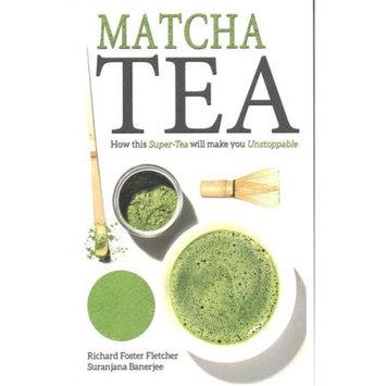 Createspace Publishing Matcha Tea: How this Super-Tea will make you Unstoppable