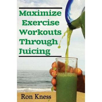 Createspace Publishing Maximize Exercise Workouts Through Juicing: Take Exercising to the Next Level with Proper Liquid Nutrition