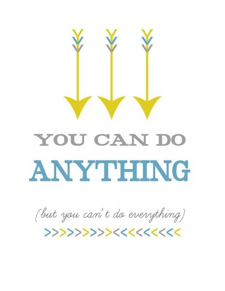 you can do anything but you cant do everything